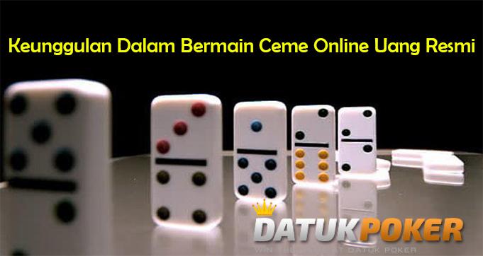 Keunggulan Dalam Bermain Ceme Online Uang Resmi