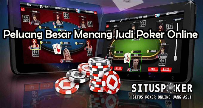 Peluang Besar Menang Judi Poker Online