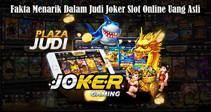 Fakta Menarik Dalam Judi Joker Slot Online Uang Asli