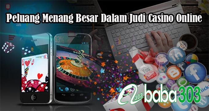 Peluang Menang Besar Dalam Judi Casino Online